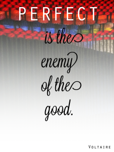 Perfect is the enemy of the good: the importance of imperfection.